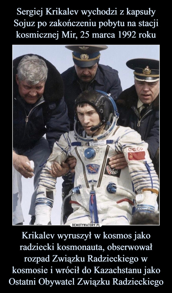 Krikalev wyruszył w kosmos jako radziecki kosmonauta, obserwował rozpad Związku Radzieckiego w kosmosie i wrócił do Kazachstanu jako Ostatni Obywatel Związku Radzieckiego –
