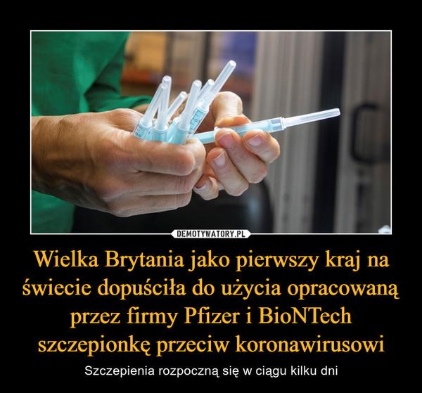 Wielka Brytania jako pierwszy kraj na świecie dopuściła do użycia opracowaną przez firmy Pfizer i BioNTech szczepionkę przeciw koronawirusowi – Szczepienia rozpoczną się w ciągu kilku dni