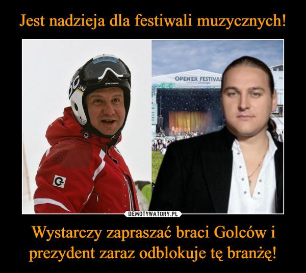 Wystarczy zapraszać braci Golców i prezydent zaraz odblokuje tę branżę! –