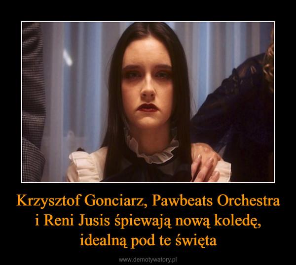 Krzysztof Gonciarz, Pawbeats Orchestra i Reni Jusis śpiewają nową koledę, idealną pod te święta –