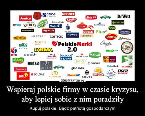 Wspieraj polskie firmy w czasie kryzysu, aby lepiej sobie z nim poradziły