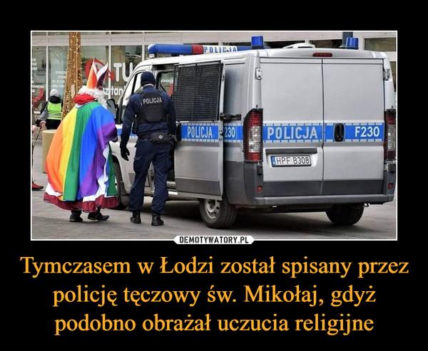 Tymczasem w Łodzi został spisany przez policję tęczowy św. Mikołaj, gdyż podobno obrażał uczucia religijne –