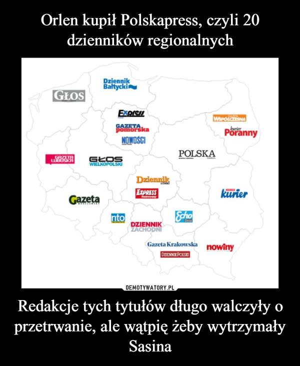 Orlen kupił Polskapress, czyli 20 dzienników regionalnych Redakcje tych tytułów długo walczyły o przetrwanie, ale wątpię żeby wytrzymały Sasina