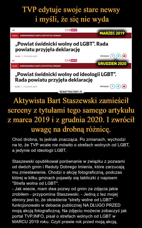 TVP edytuje swoje stare newsy  i myśli, że się nie wyda Aktywista Bart Staszewski zamieścił screeny z tytułami tego samego artykułu z marca 2019 i z grudnia 2020. I zwrócił uwagę na drobną różnicę.