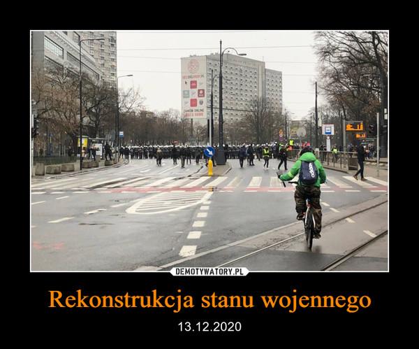 Rekonstrukcja stanu wojennego – 13.12.2020