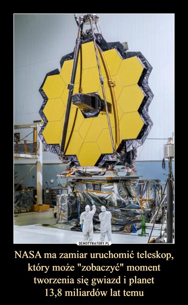 """NASA ma zamiar uruchomić teleskop, który może """"zobaczyć"""" moment tworzenia się gwiazd i planet13,8 miliardów lat temu –"""