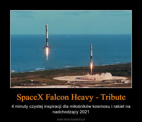SpaceX Falcon Heavy - Tribute – 4 minuty czystej inspiracji dla miłośników kosmosu i rakiet na nadchodzący 2021