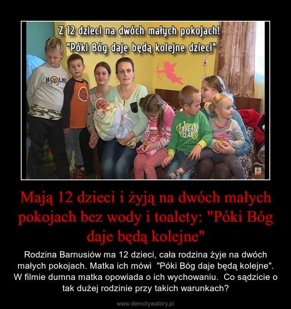 """Mają 12 dzieci i żyją na dwóch małych pokojach bez wody i toalety: """"Póki Bóg daje będą kolejne"""" – Rodzina Barnusiów ma 12 dzieci, cała rodzina żyje na dwóch małych pokojach. Matka ich mówi  """"Póki Bóg daje będą kolejne"""". W filmie dumna matka opowiada o ich wychowaniu.  Co sądzicie o tak dużej rodzinie przy takich warunkach?"""