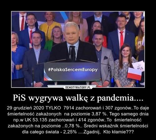 PiS wygrywa walkę z pandemia....