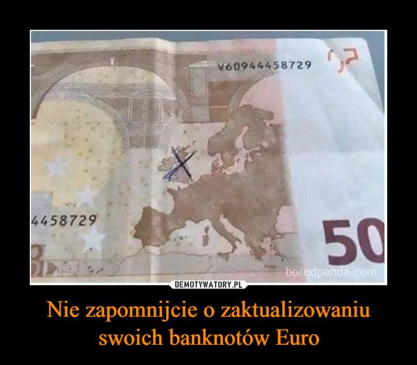 Nie zapomnijcie o zaktualizowaniu swoich banknotów Euro –
