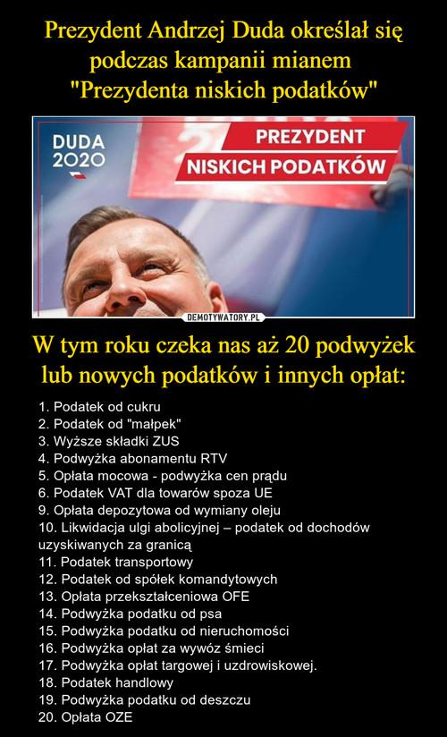 """Prezydent Andrzej Duda określał się podczas kampanii mianem  """"Prezydenta niskich podatków"""" W tym roku czeka nas aż 20 podwyżek lub nowych podatków i innych opłat:"""