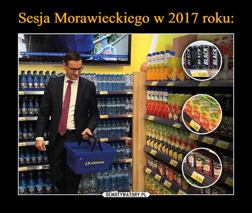 Sesja Morawieckiego w 2017 roku:
