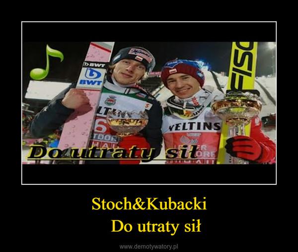 Stoch&Kubacki   Do utraty sił –