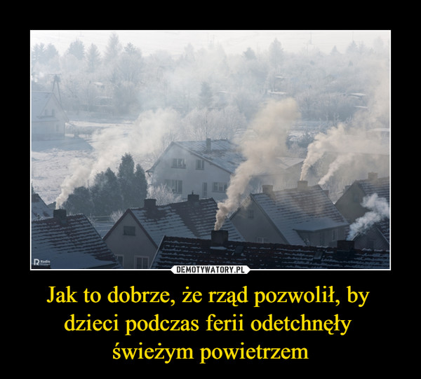Jak to dobrze, że rząd pozwolił, by dzieci podczas ferii odetchnęły świeżym powietrzem –