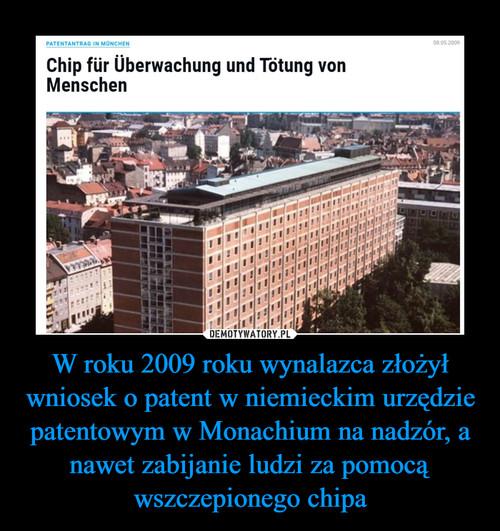 W roku 2009 roku wynalazca złożył wniosek o patent w niemieckim urzędzie patentowym w Monachium na nadzór, a nawet zabijanie ludzi za pomocą wszczepionego chipa