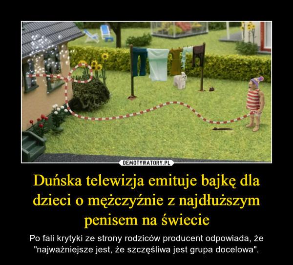 """Duńska telewizja emituje bajkę dla dzieci o mężczyźnie z najdłuższym penisem na świecie – Po fali krytyki ze strony rodziców producent odpowiada, że """"najważniejsze jest, że szczęśliwa jest grupa docelowa""""."""