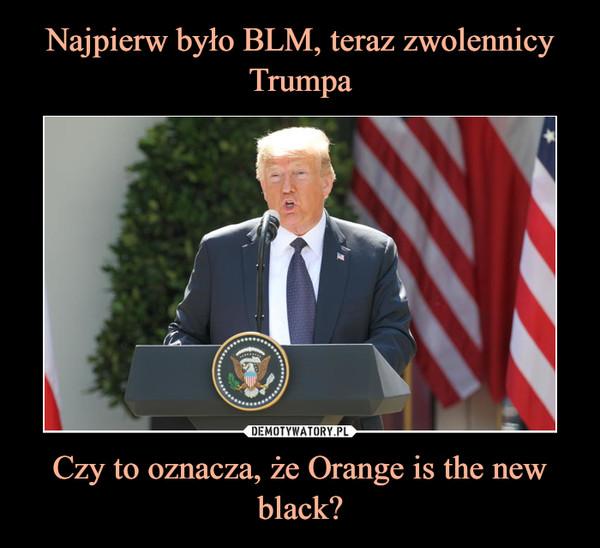 Czy to oznacza, że Orange is the new black? –