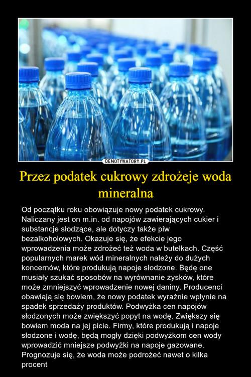 Przez podatek cukrowy zdrożeje woda mineralna