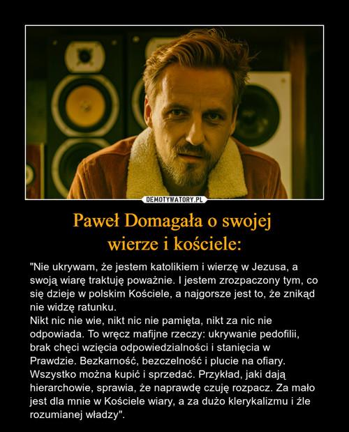 Paweł Domagała o swojej  wierze i kościele: