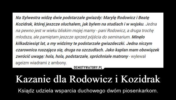 Kazanie dla Rodowicz i Kozidrak – Ksiądz udziela wsparcia duchowego dwóm piosenkarkom.