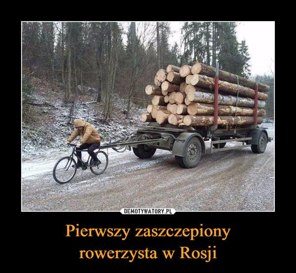 Pierwszy zaszczepionyrowerzysta w Rosji –
