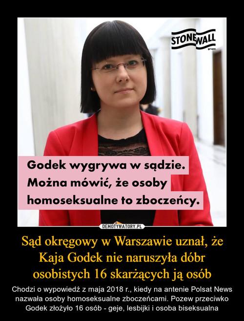 Sąd okręgowy w Warszawie uznał, że Kaja Godek nie naruszyła dóbr osobistych 16 skarżących ją osób