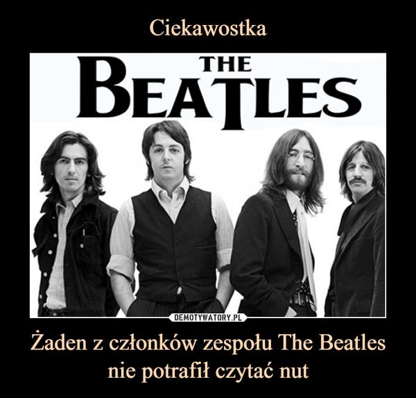 Żaden z członków zespołu The Beatles nie potrafił czytać nut –