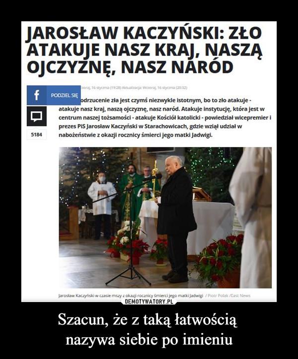 Szacun, że z taką łatwością nazywa siebie po imieniu –  Jarosław Kaczyński : zło atakuje nasz kraj, naszą ojczyznę, nasz naród