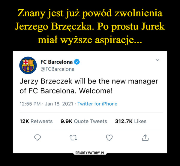 –  FC Barcelona O@FCBarcelonaJerzy Brzeczek will be the new mof FC Barcelona. Welcome!12:55 PM • Jan 18, 2021 • Twitter for iPhone