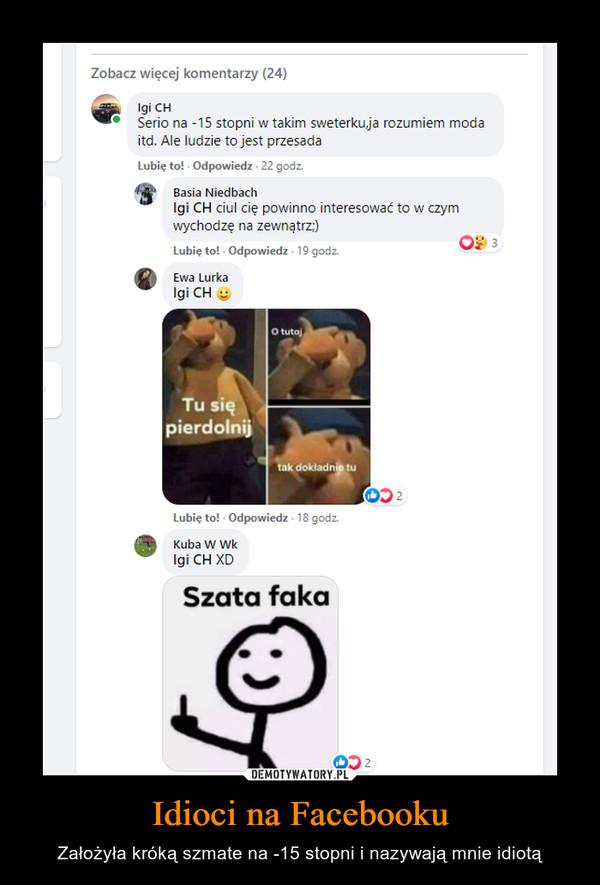 Idioci na Facebooku – Założyła króką szmate na -15 stopni i nazywają mnie idiotą