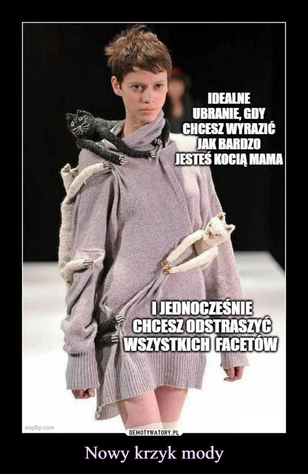 Nowy krzyk mody –  IDEALNEUBRANIE, GDYCHCESZ WYRAZIéJAK BARDZOJESTEŚ KOCIĄ MAMAI JEDNOCZEŚNIECHCESZ ODSTRASZYĆWSZYSTKICH FACETÓWimgflip.com