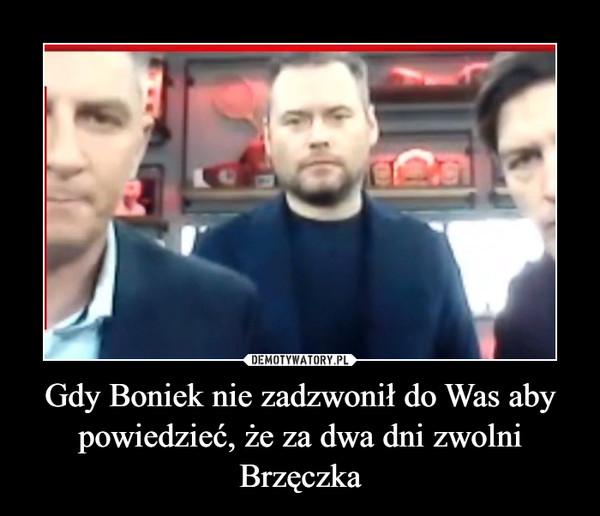 Gdy Boniek nie zadzwonił do Was aby powiedzieć, że za dwa dni zwolni Brzęczka –