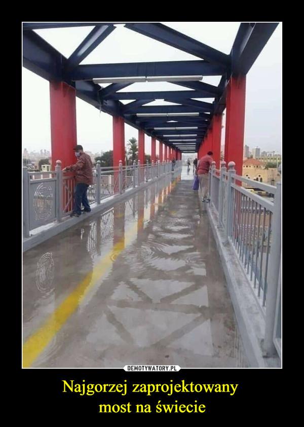Najgorzej zaprojektowany most na świecie –