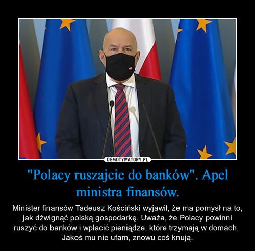 """""""Polacy ruszajcie do banków"""". Apel ministra finansów."""