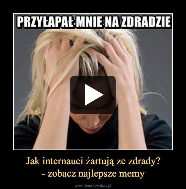 Jak internauci żartują ze zdrady?- zobacz najlepsze memy –