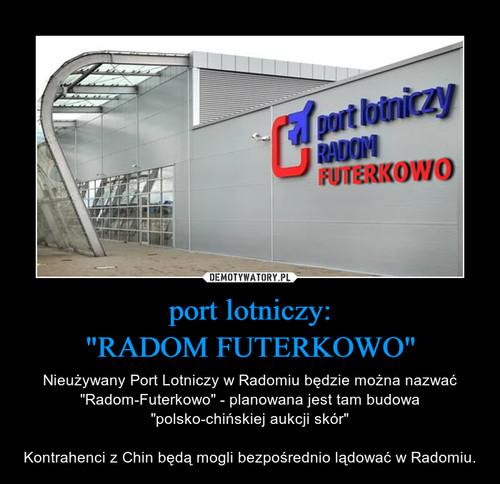 """port lotniczy: """"RADOM FUTERKOWO"""""""