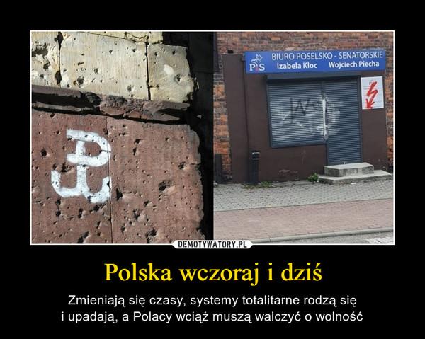 Polska wczoraj i dziś – Zmieniają się czasy, systemy totalitarne rodzą sięi upadają, a Polacy wciąż muszą walczyć o wolność