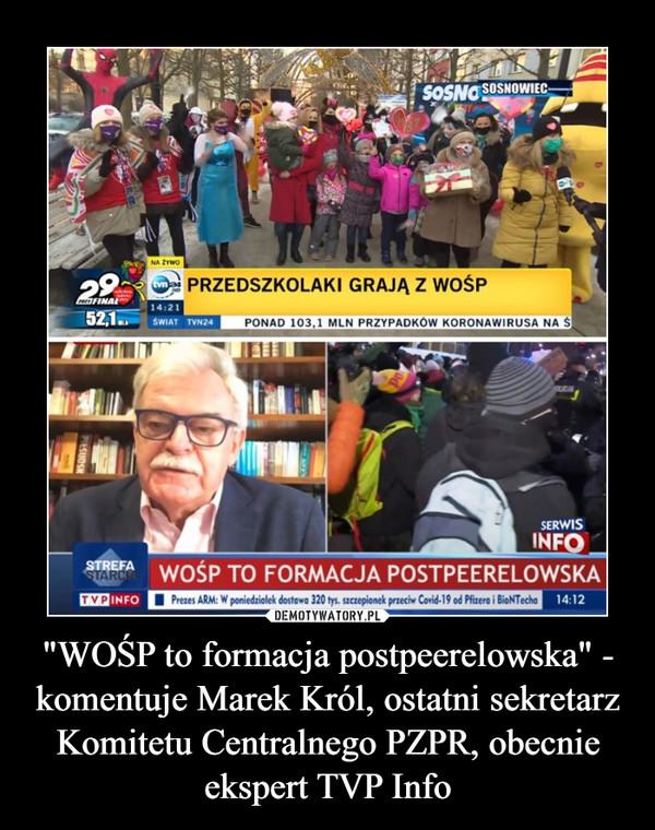 """""""WOŚP to formacja postpeerelowska"""" - komentuje Marek Król, ostatni sekretarz Komitetu Centralnego PZPR, obecnie ekspert TVP Info –"""
