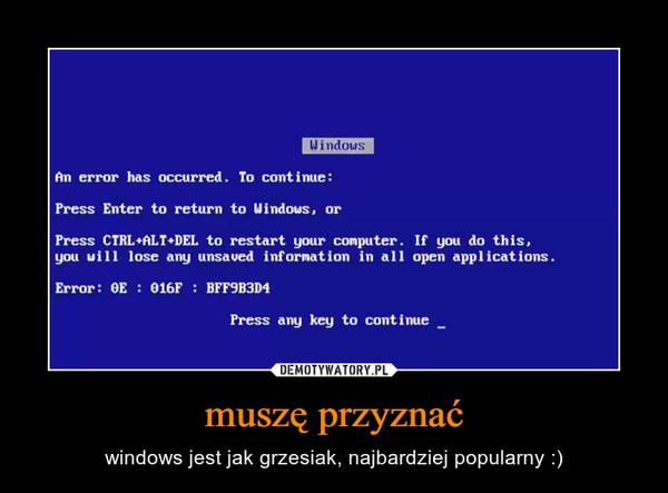 muszę przyznać – windows jest jak grzesiak, najbardziej popularny :)