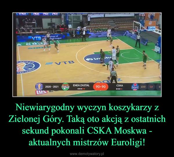 Niewiarygodny wyczyn koszykarzy z Zielonej Góry. Taką oto akcją z ostatnich sekund pokonali CSKA Moskwa - aktualnych mistrzów Euroligi! –