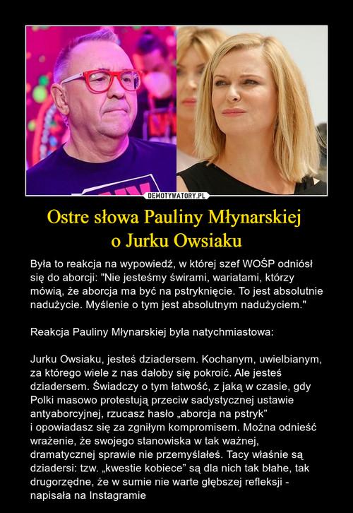 Ostre słowa Pauliny Młynarskiej  o Jurku Owsiaku