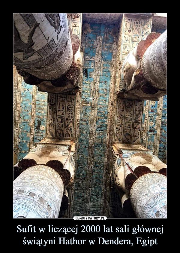 Sufit w liczącej 2000 lat sali głównej świątyni Hathor w Dendera, Egipt –