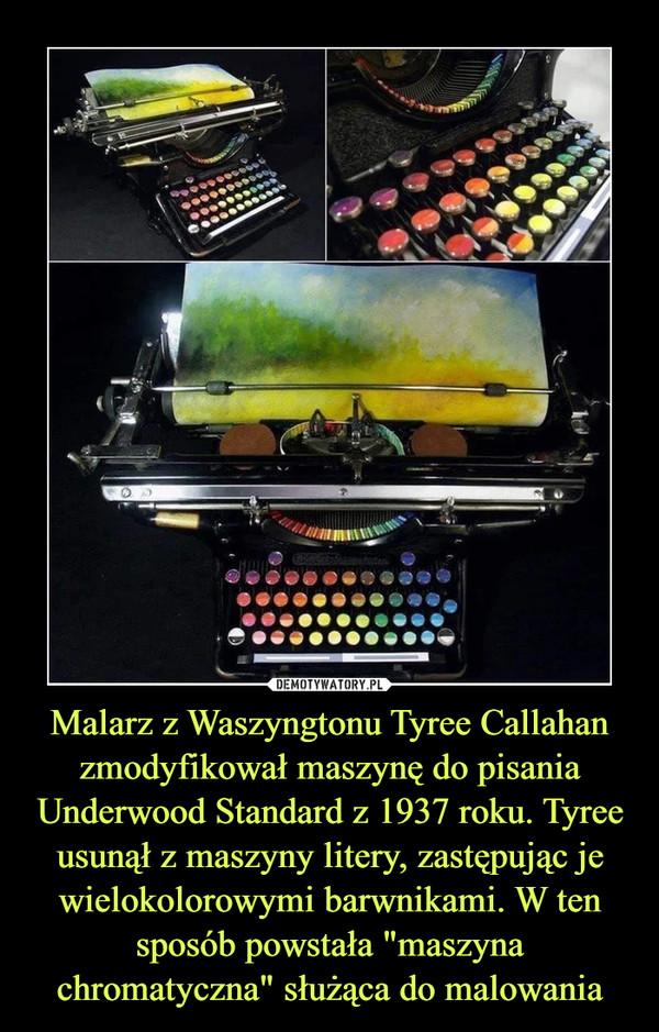 """Malarz z Waszyngtonu Tyree Callahan zmodyfikował maszynę do pisania Underwood Standard z 1937 roku. Tyree usunął z maszyny litery, zastępując je wielokolorowymi barwnikami. W ten sposób powstała """"maszyna chromatyczna"""" służąca do malowania –"""
