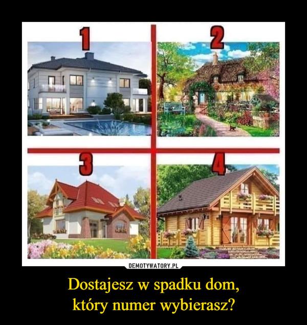 Dostajesz w spadku dom,który numer wybierasz? –