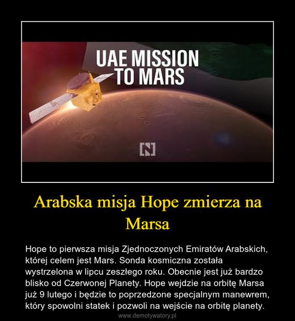 Arabska misja Hope zmierza na Marsa – Hope to pierwsza misja Zjednoczonych Emiratów Arabskich, której celem jest Mars. Sonda kosmiczna została wystrzelona w lipcu zeszłego roku. Obecnie jest już bardzo blisko od Czerwonej Planety. Hope wejdzie na orbitę Marsa już 9 lutego i będzie to poprzedzone specjalnym manewrem, który spowolni statek i pozwoli na wejście na orbitę planety.