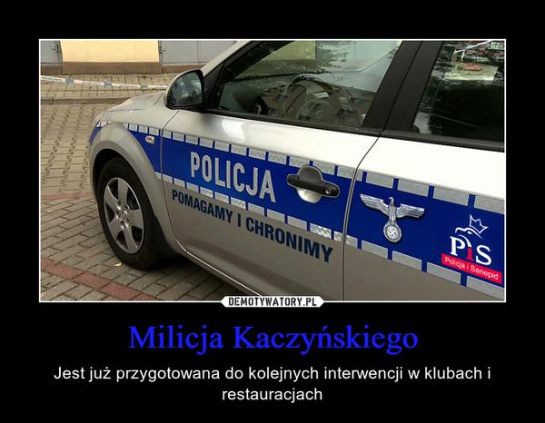 Milicja Kaczyńskiego – Jest już przygotowana do kolejnych interwencji w klubach i restauracjach