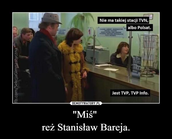 """""""Miś"""" reż Stanisław Bareja. –"""