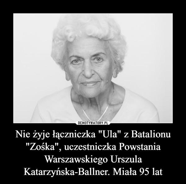 """Nie żyje łączniczka """"Ula"""" z Batalionu """"Zośka"""", uczestniczka Powstania Warszawskiego Urszula Katarzyńska-Ballner. Miała 95 lat –"""
