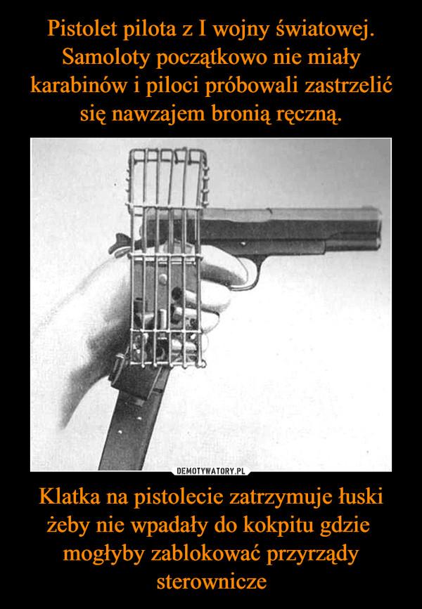 Klatka na pistolecie zatrzymuje łuski żeby nie wpadały do kokpitu gdzie  mogłyby zablokować przyrządy sterownicze –