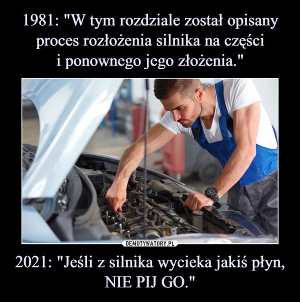 """2021: """"Jeśli z silnika wycieka jakiś płyn, NIE PIJ GO."""" –"""
